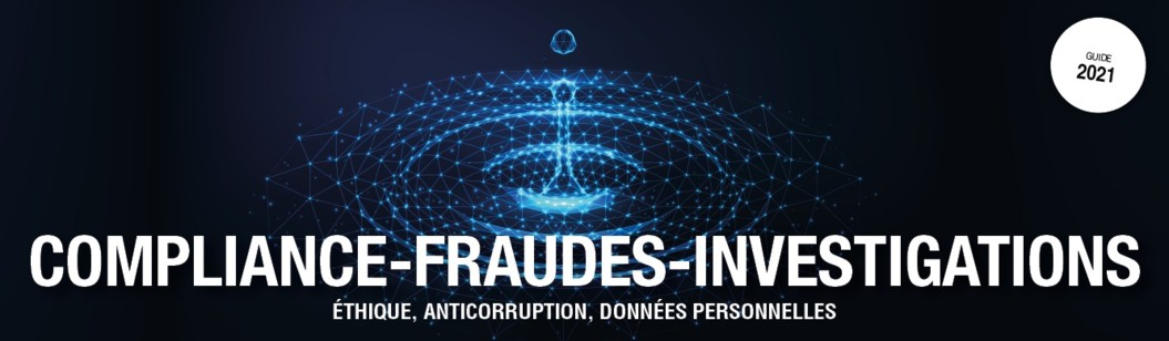 Retrouvez notre dossier issu du Guide-annuaire Compliance-Fraudes-Investigations 2021.
